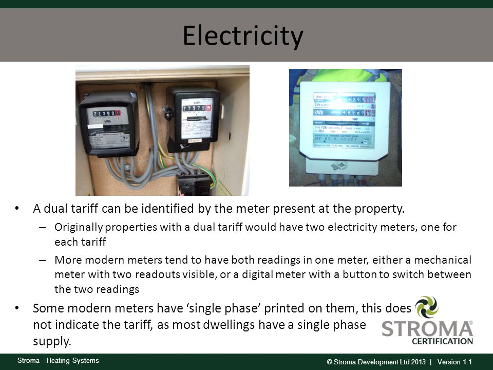 Electricity A dual tariff can be identified by the meter present at the property.