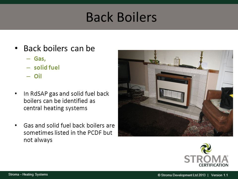 Back Boilers Back boilers can be Gas, solid fuel Oil
