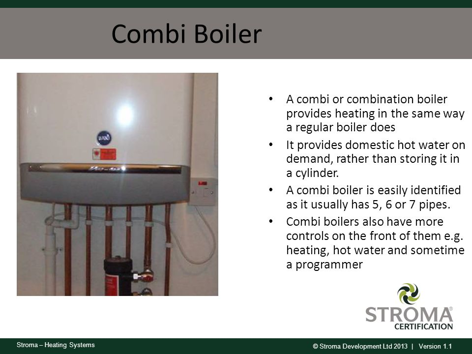 Combi Boiler A combi or combination boiler provides heating in the same way a regular boiler does.