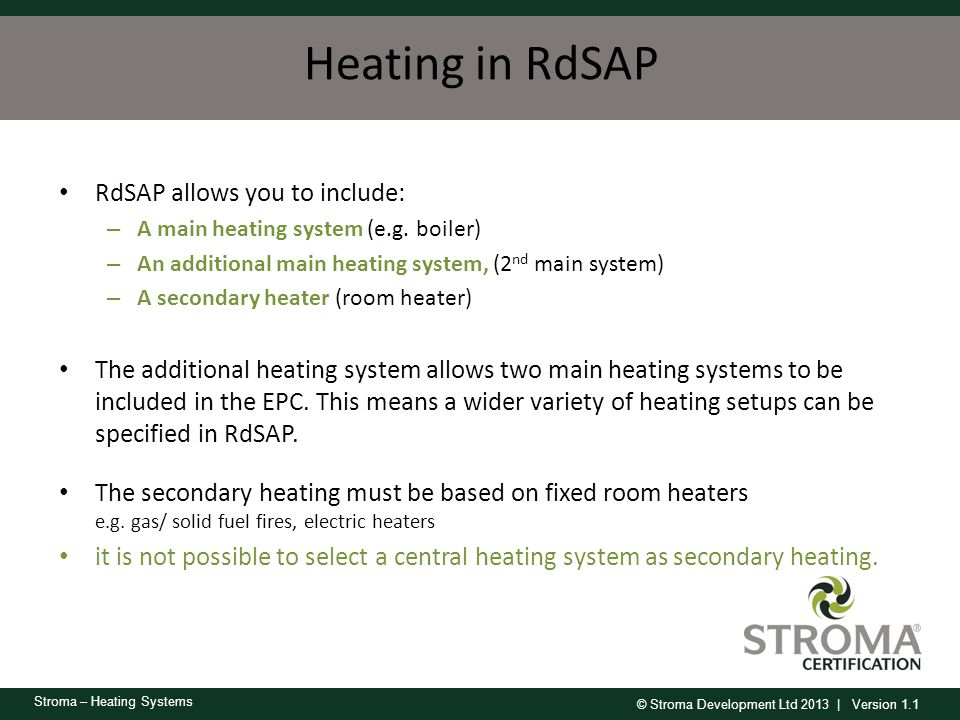Heating in RdSAP RdSAP allows you to include: