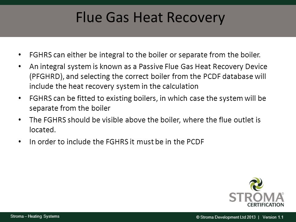 Flue Gas Heat Recovery FGHRS can either be integral to the boiler or separate from the boiler.