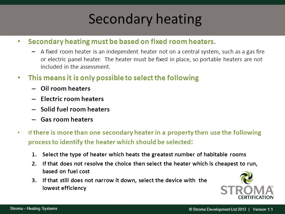 Secondary heating Secondary heating must be based on fixed room heaters.