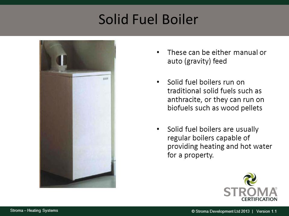Solid Fuel Boiler These can be either manual or auto (gravity) feed