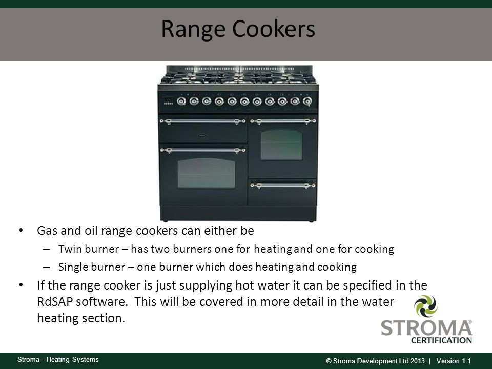 Range Cookers Gas and oil range cookers can either be