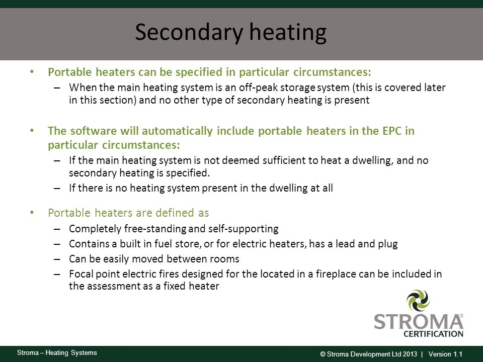 Secondary heating Portable heaters can be specified in particular circumstances: