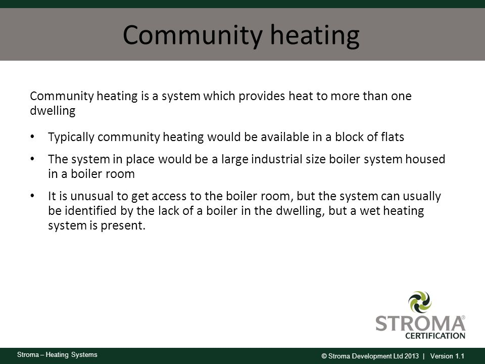 Community heating Community heating is a system which provides heat to more than one dwelling.