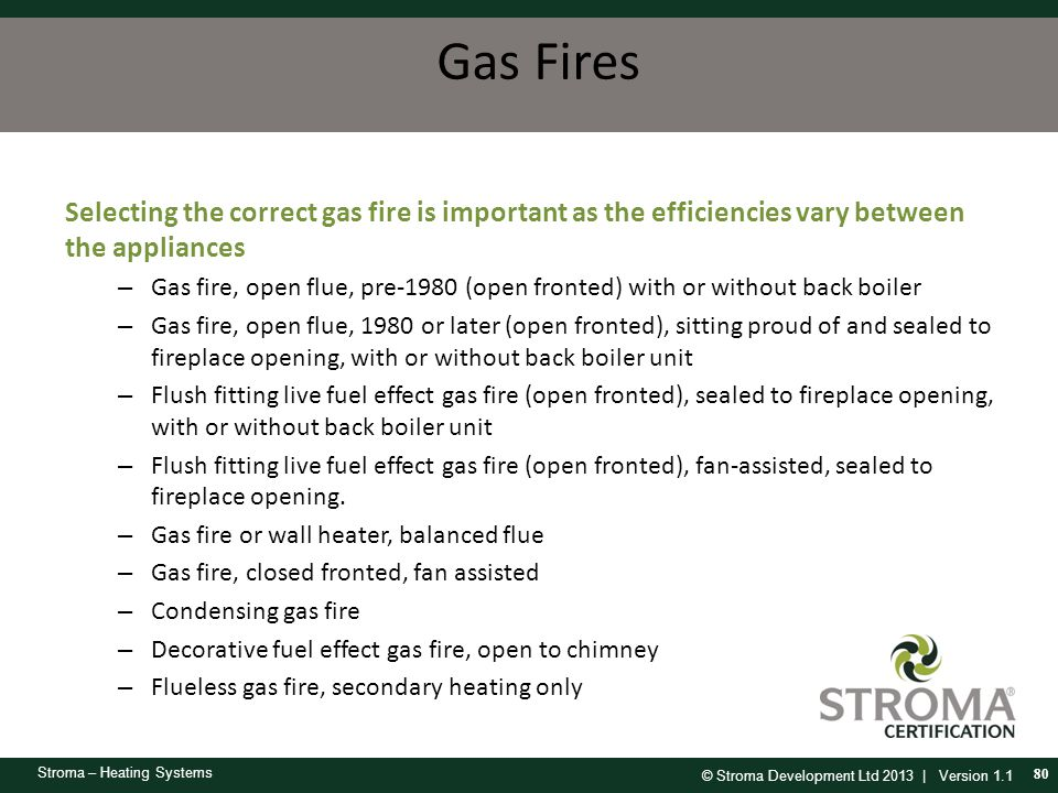 Gas Fires Selecting the correct gas fire is important as the efficiencies vary between the appliances.