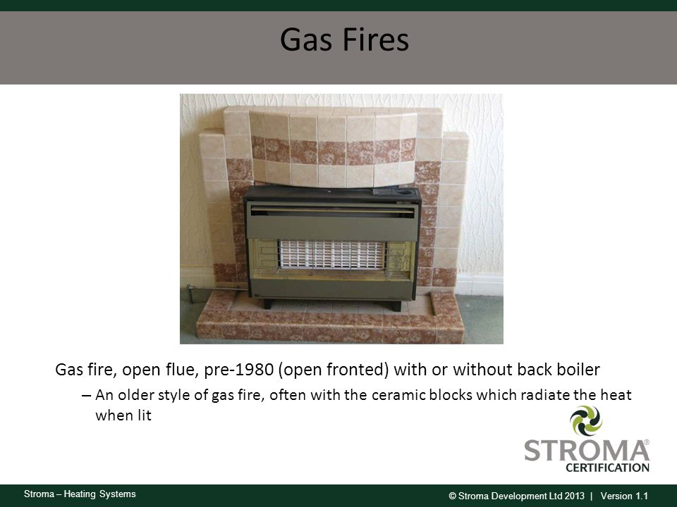 Gas Fires Gas fire, open flue, pre-1980 (open fronted) with or without back boiler.