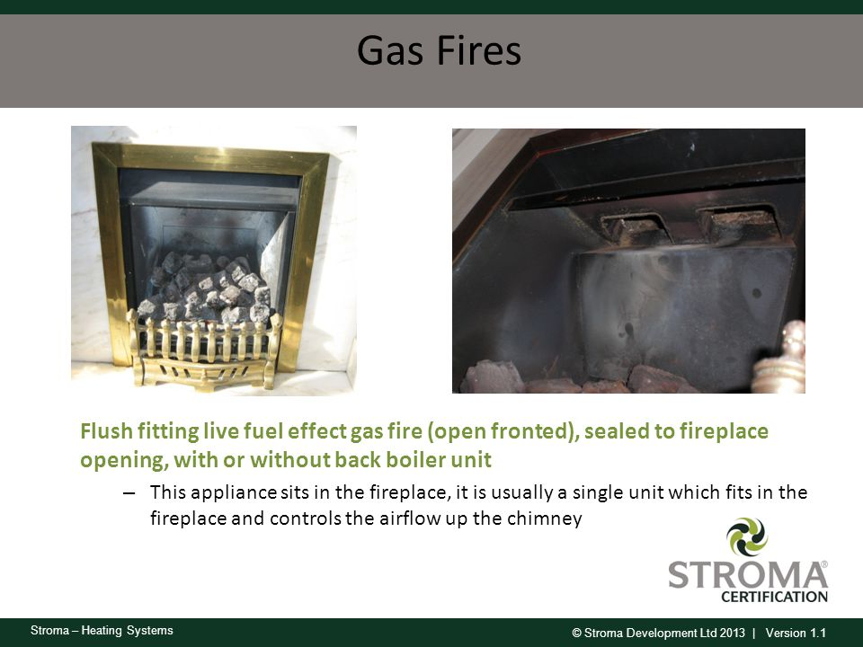 Gas Fires Flush fitting live fuel effect gas fire (open fronted), sealed to fireplace opening, with or without back boiler unit.