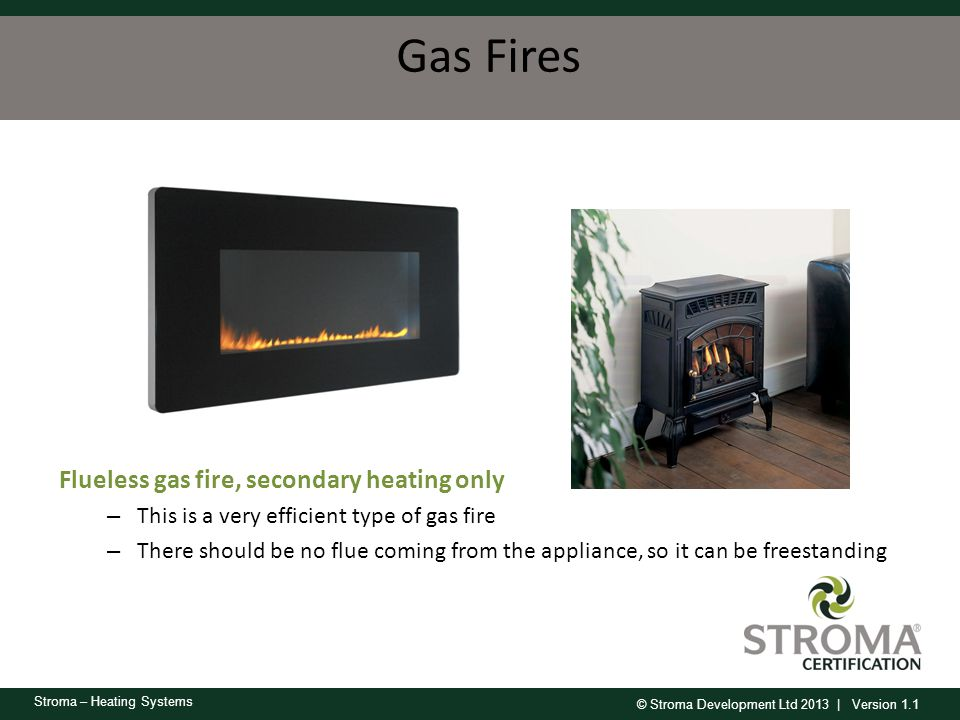 Gas Fires Flueless gas fire, secondary heating only