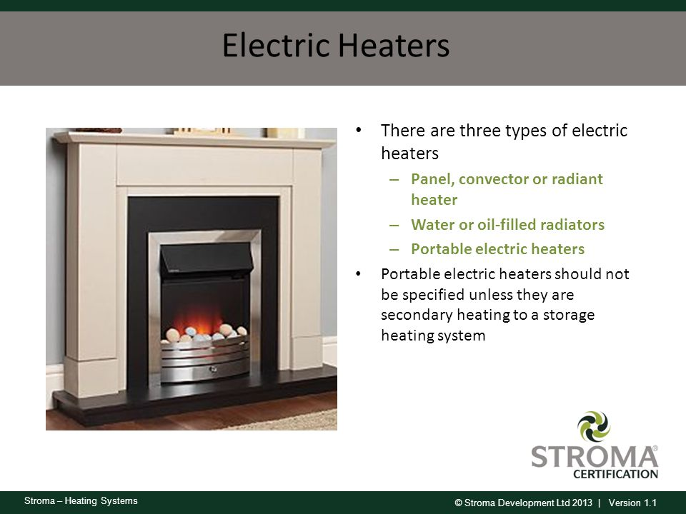 Electric Heaters There are three types of electric heaters