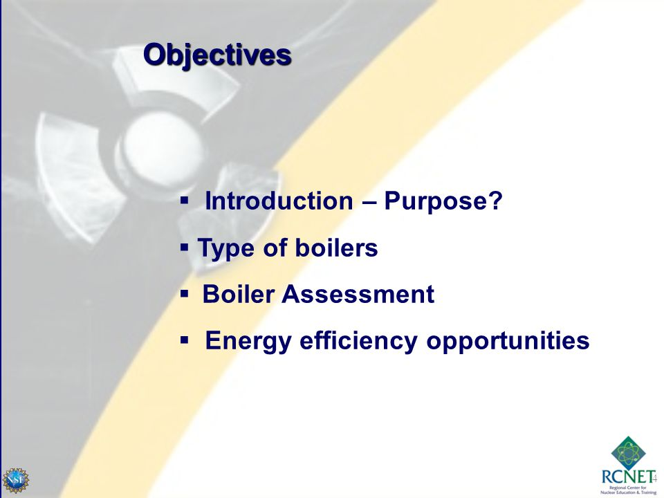 Objectives Introduction – Purpose Type of boilers Boiler Assessment