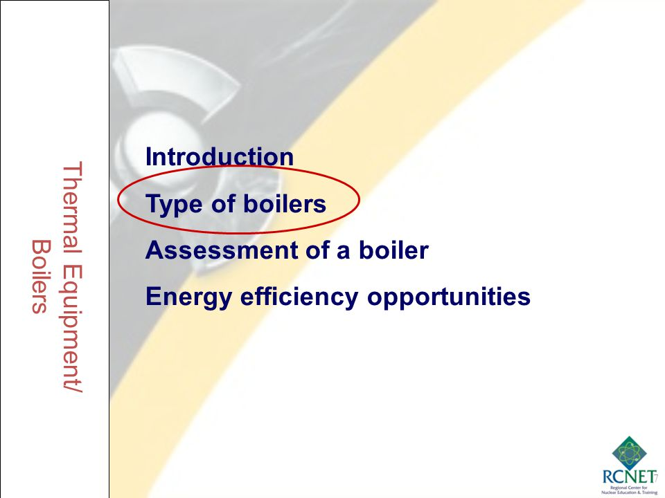 Introduction Type of boilers. Assessment of a boiler. Energy efficiency opportunities. Thermal Equipment/
