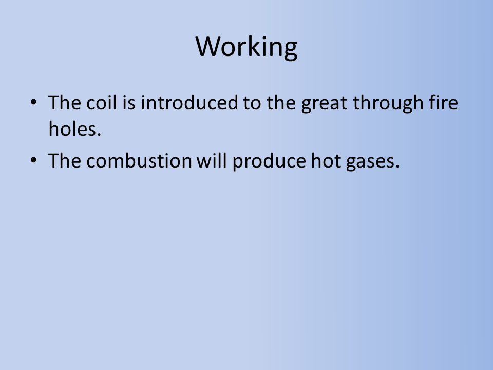 Working The coil is introduced to the great through fire holes.