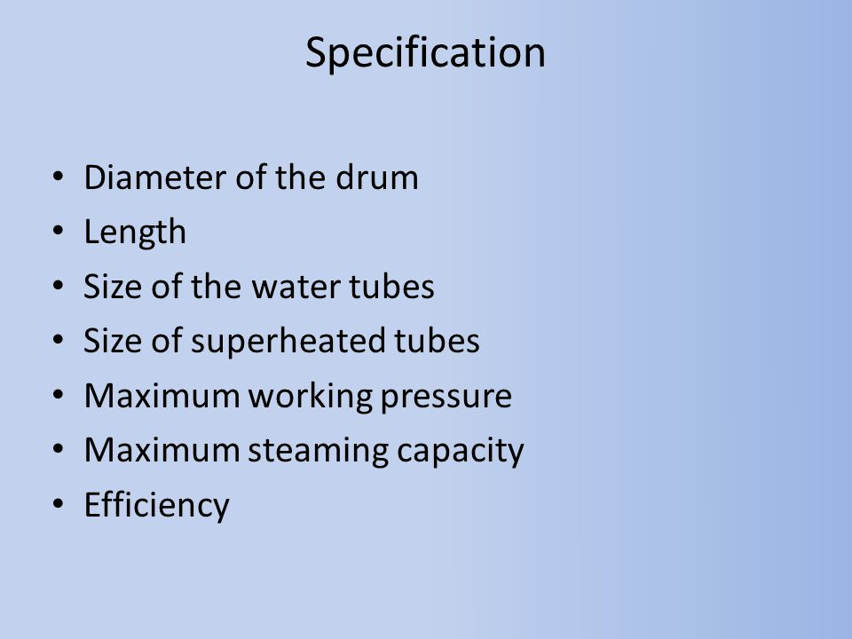 Specification Diameter of the drum Length Size of the water tubes