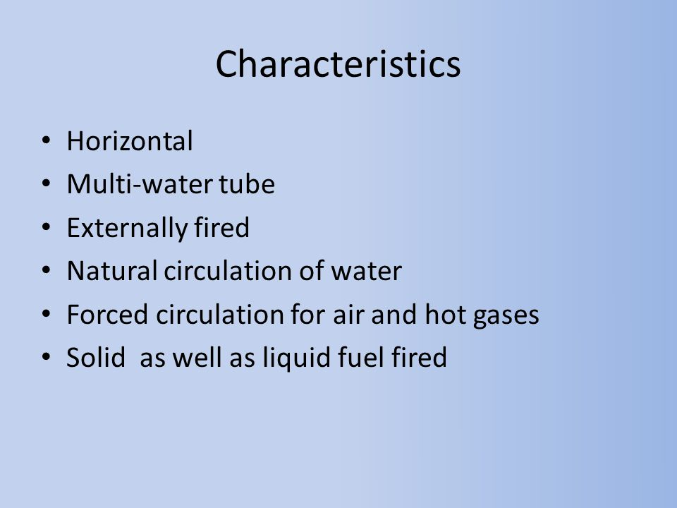 Characteristics Horizontal Multi-water tube Externally fired