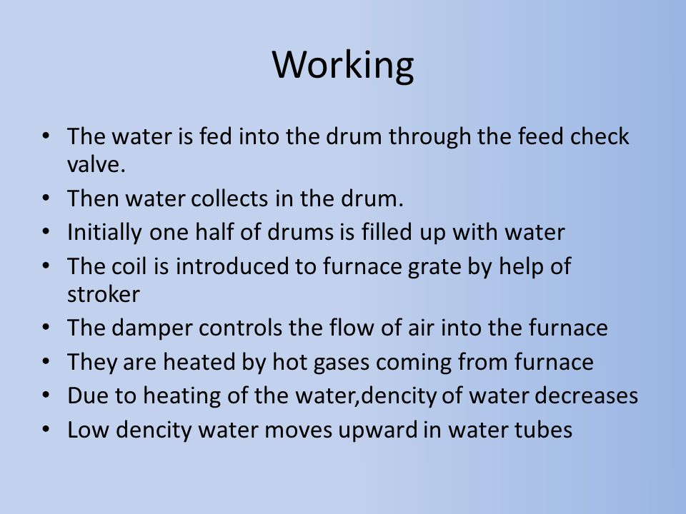 Working The water is fed into the drum through the feed check valve.