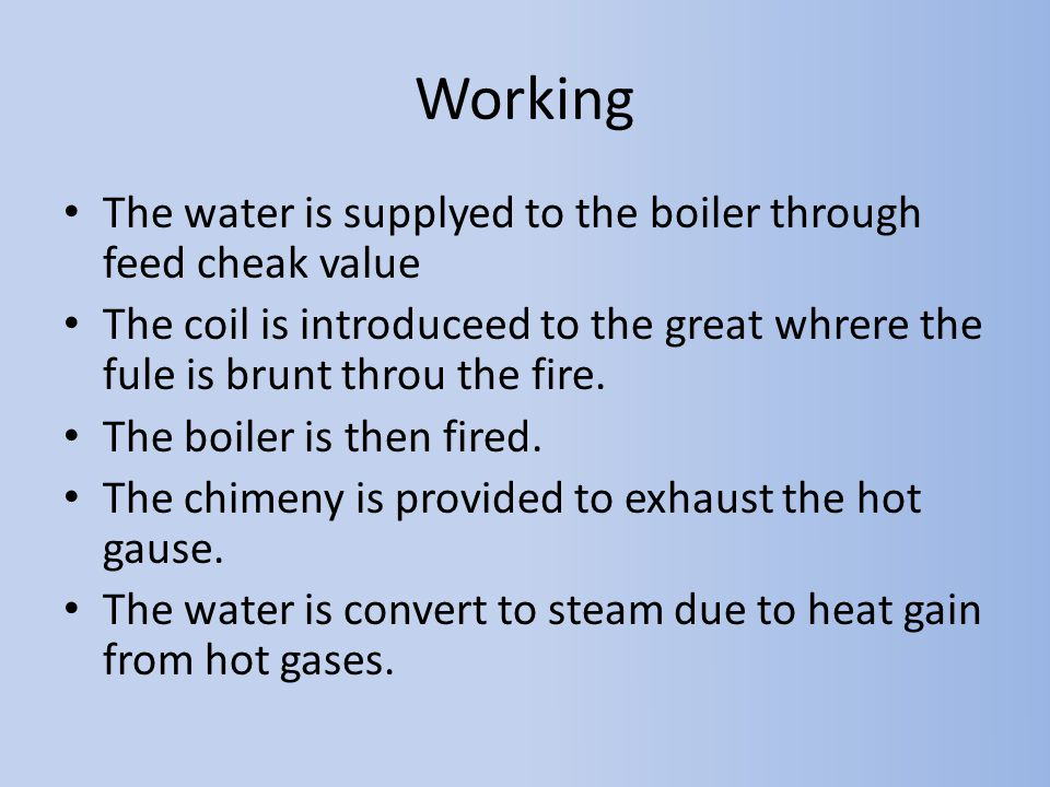 Working The water is supplyed to the boiler through feed cheak value