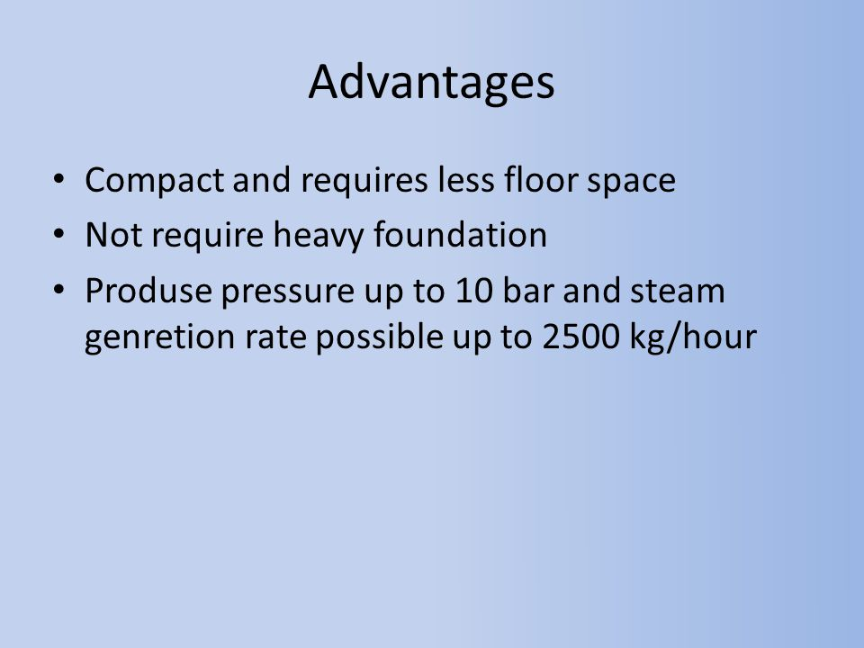 Advantages Compact and requires less floor space