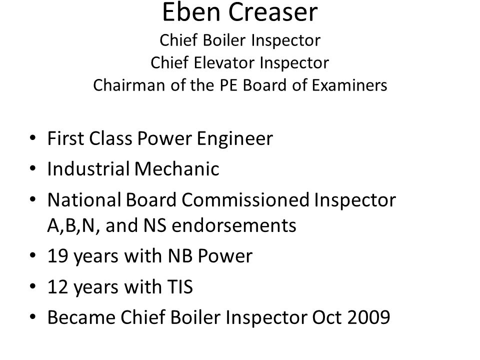 Eben Creaser Chief Boiler Inspector Chief Elevator Inspector Chairman of the PE Board of Examiners