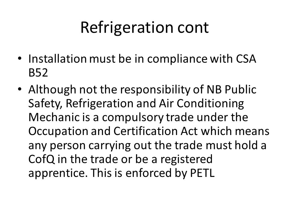 Refrigeration cont Installation must be in compliance with CSA B52