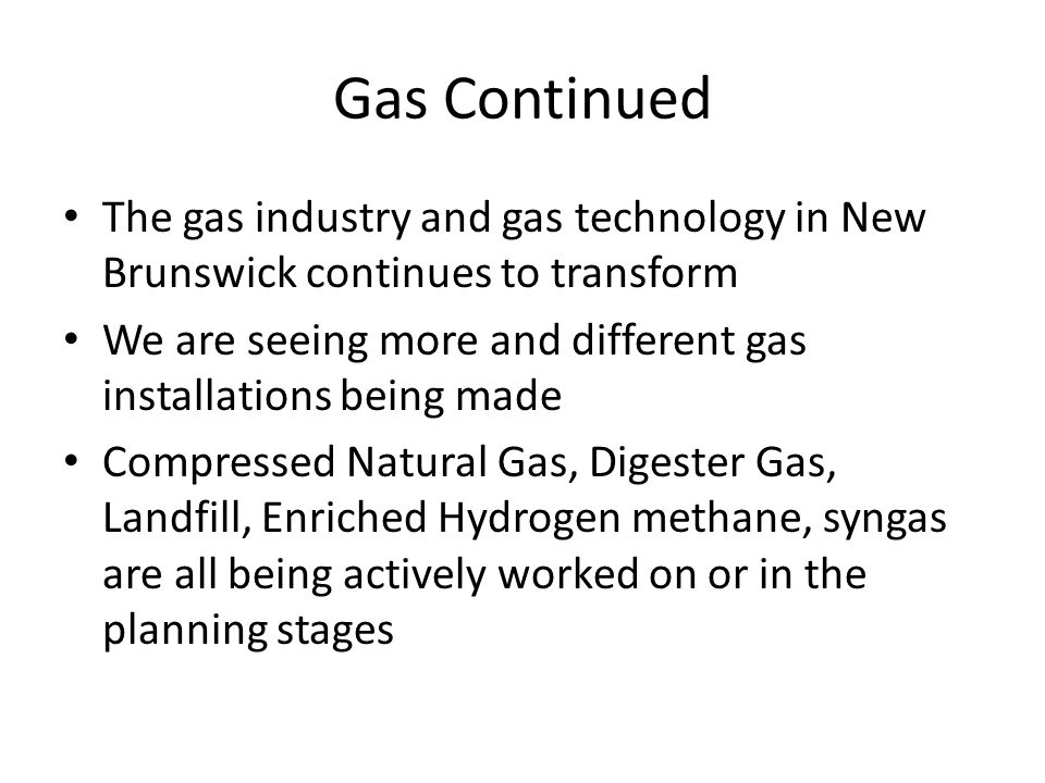Gas Continued The gas industry and gas technology in New Brunswick continues to transform.