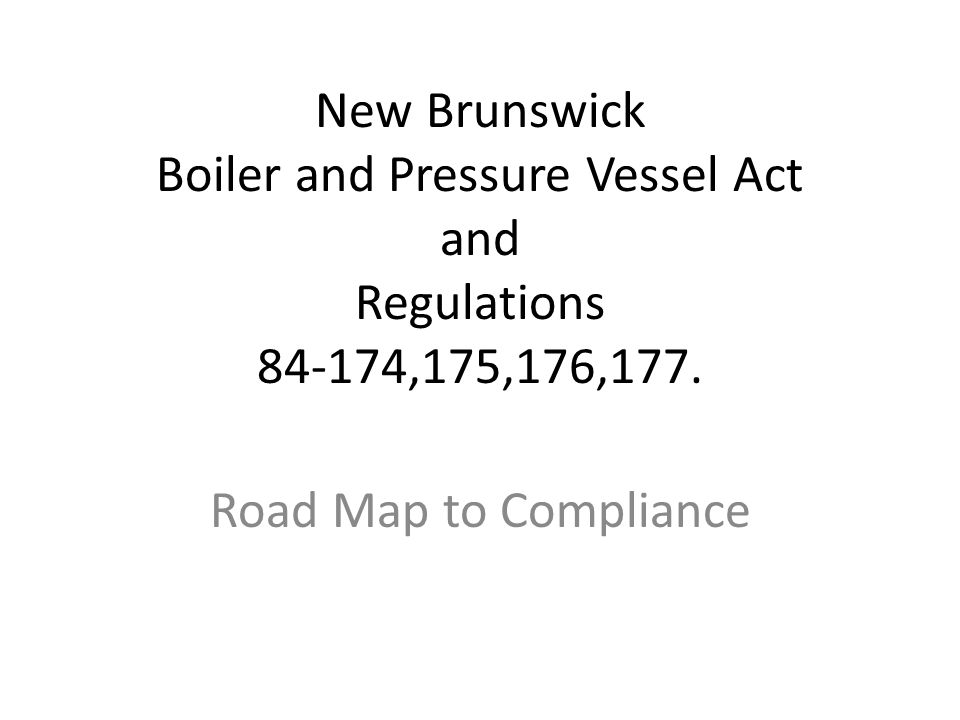 New Brunswick Boiler and Pressure Vessel Act and Regulations ,175,176,177.
