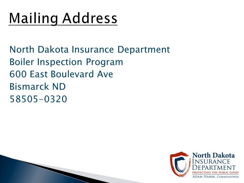 Mailing Address North Dakota Insurance Department Boiler Inspection Program 600 East Boulevard Ave Bismarck ND 58505-0320