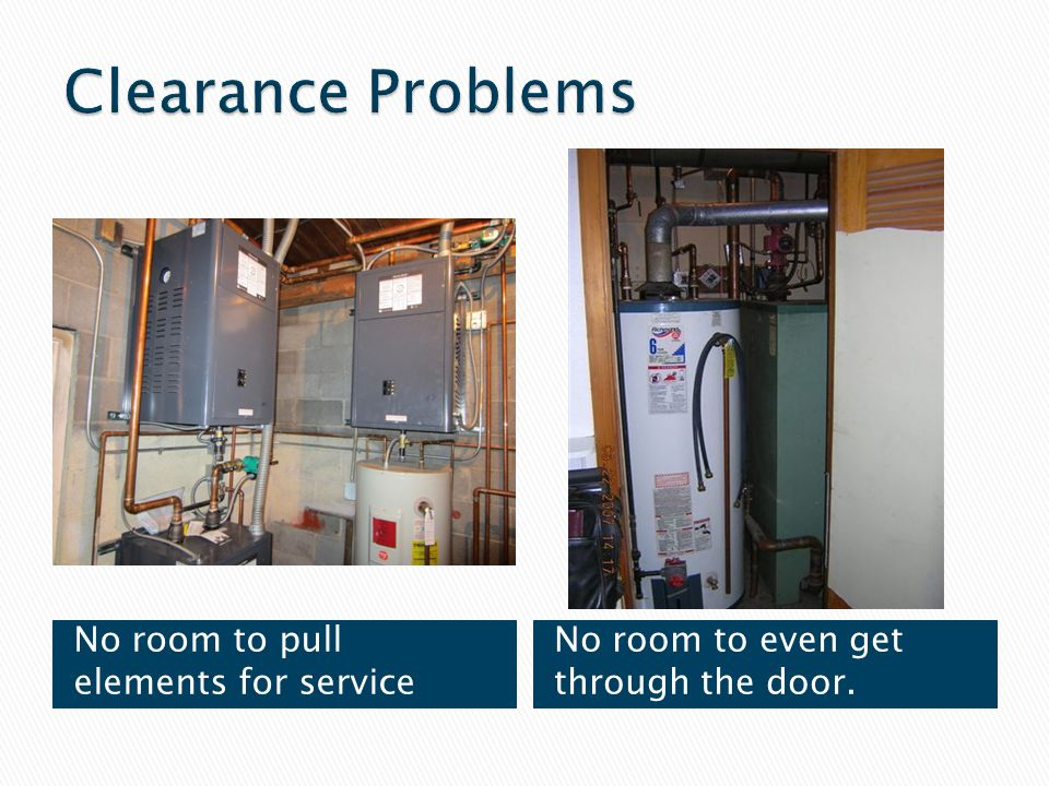 Clearance Problems No room to pull elements for service