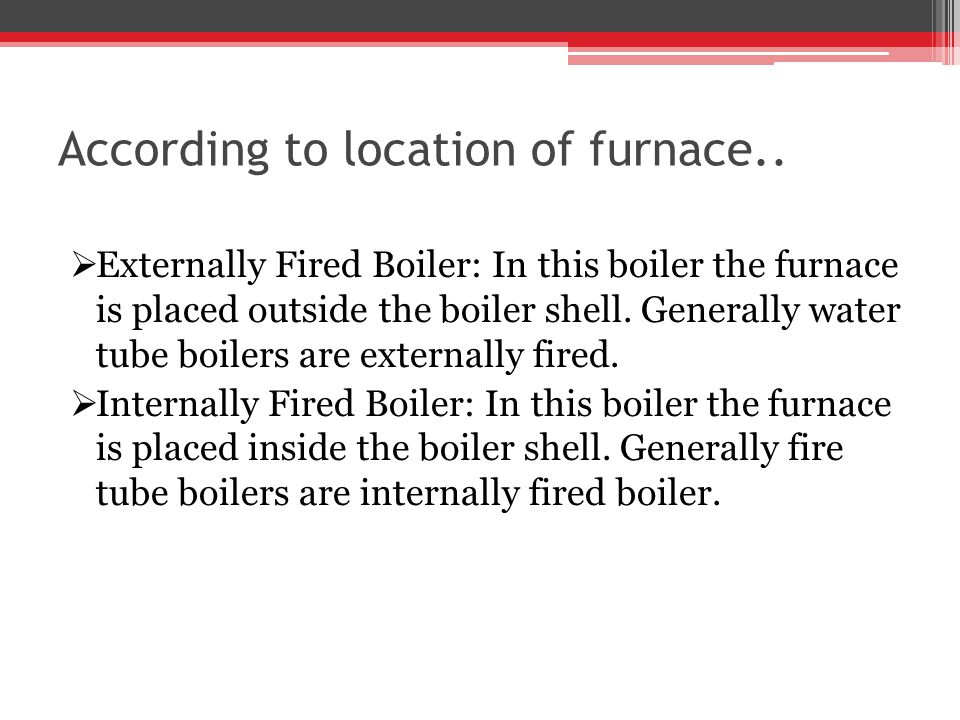 According to location of furnace..