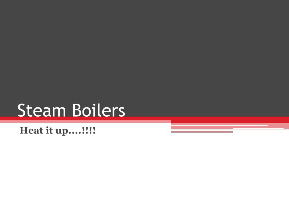 Steam Boilers Heat it up....!!!!
