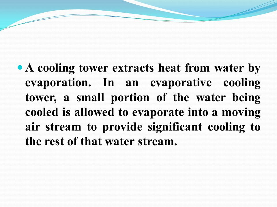 A cooling tower extracts heat from water by evaporation
