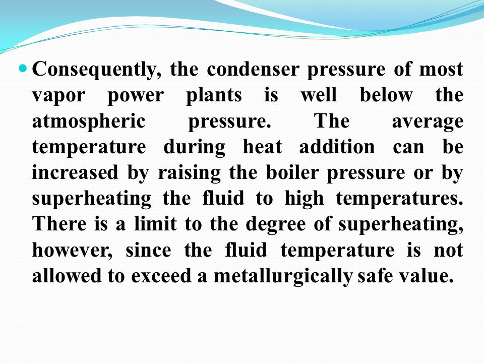 Consequently, the condenser pressure of most vapor power plants is well below the atmospheric pressure.
