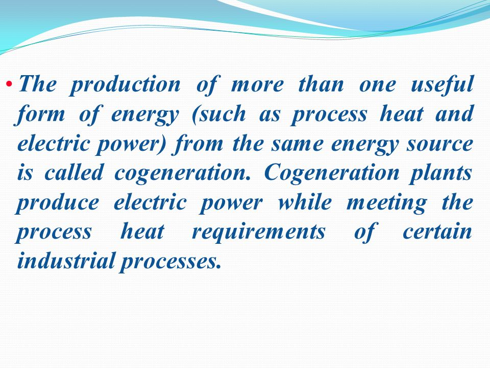 The production of more than one useful form of energy (such as process heat and electric power) from the same energy source is called cogeneration.