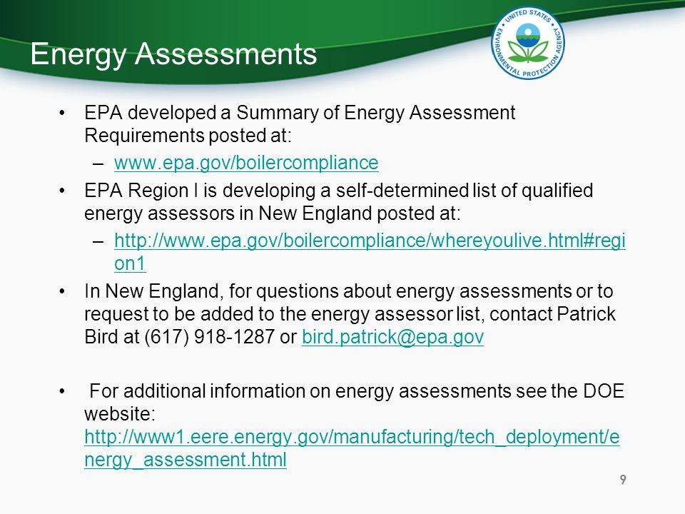 Energy Assessments EPA developed a Summary of Energy Assessment Requirements posted at: www.epa.gov/boilercompliance.