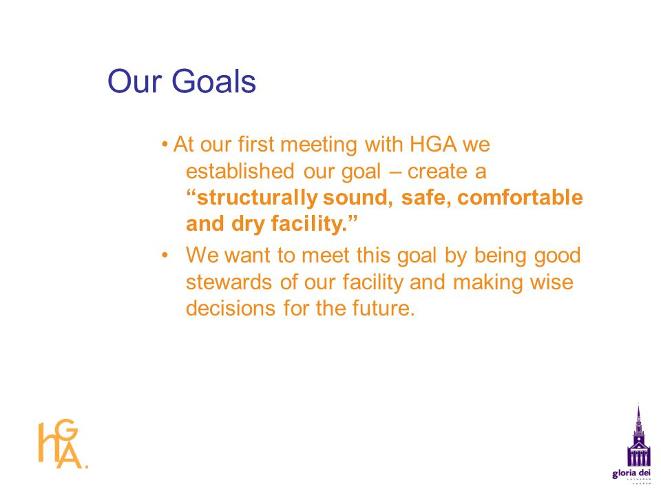 Our Goals • At our first meeting with HGA we established our goal – create a structurally sound, safe, comfortable and dry facility.