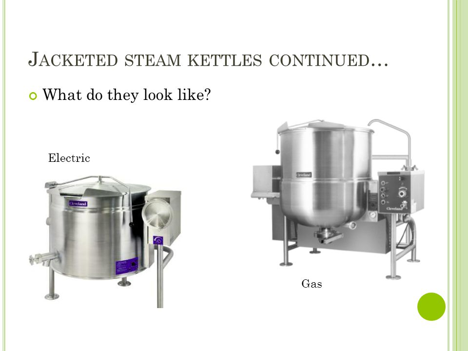 Jacketed steam kettles continued…