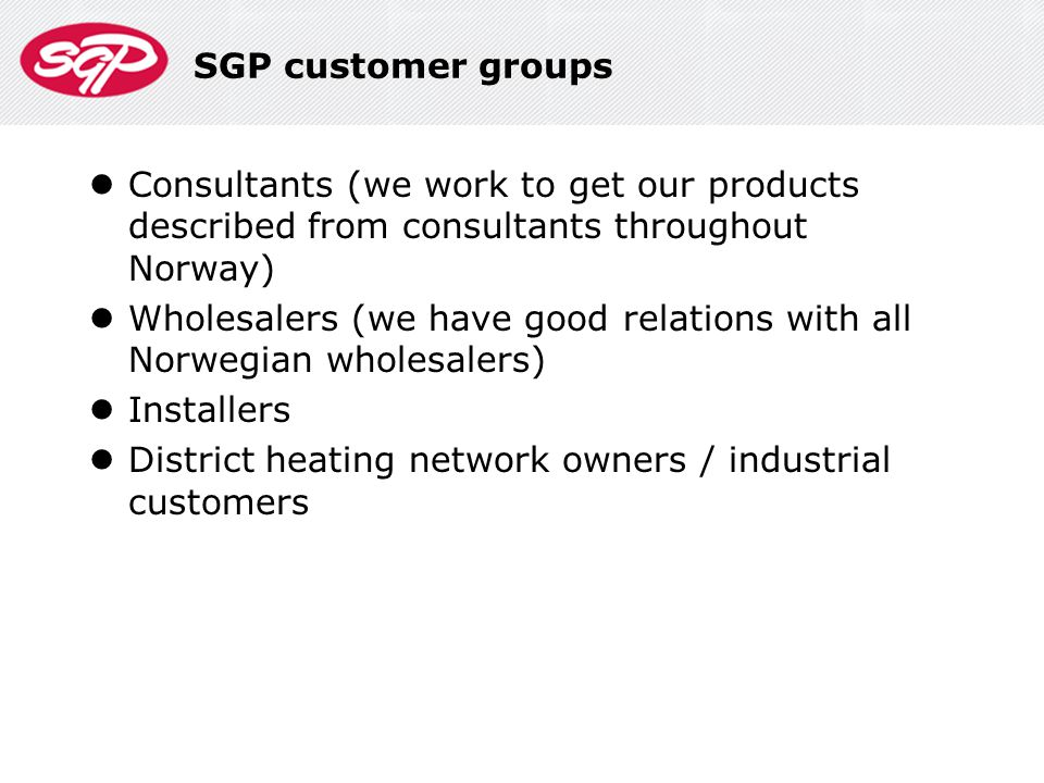 SGP customer groups Consultants (we work to get our products described from consultants throughout Norway)