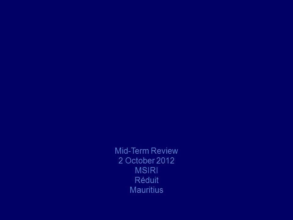 Mid-Term Review 2 October 2012 MSIRI Réduit Mauritius