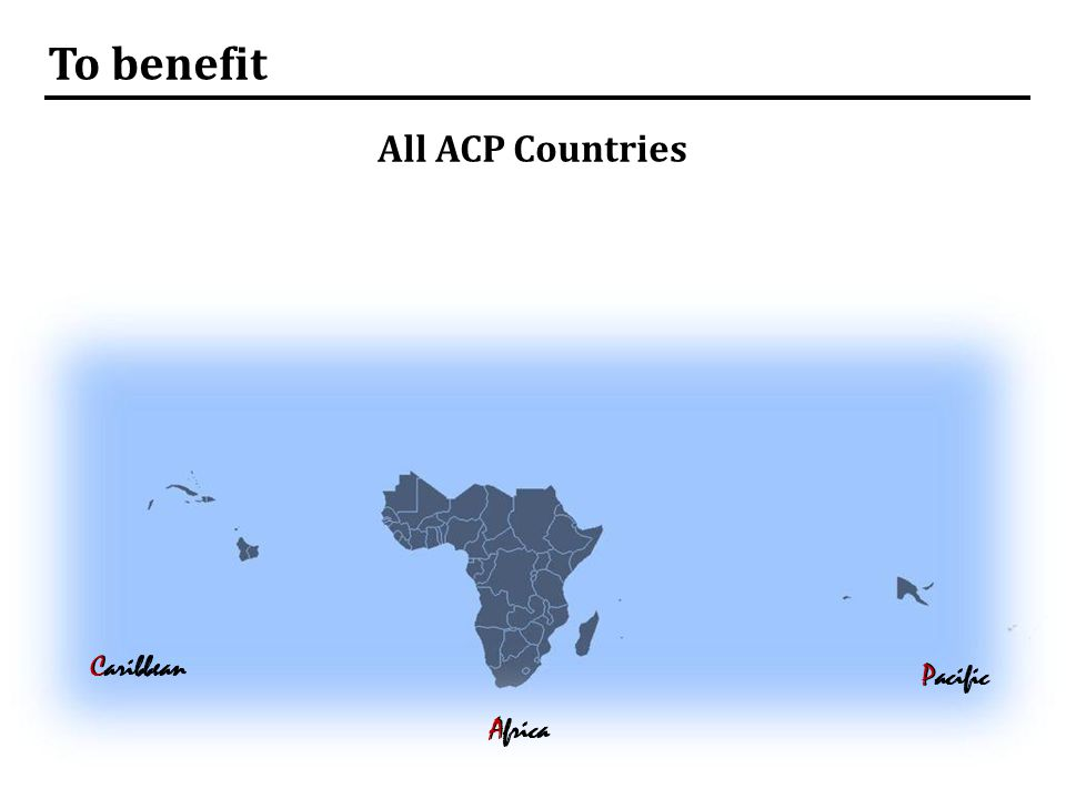 To benefit All ACP Countries Caribbean Pacific Africa