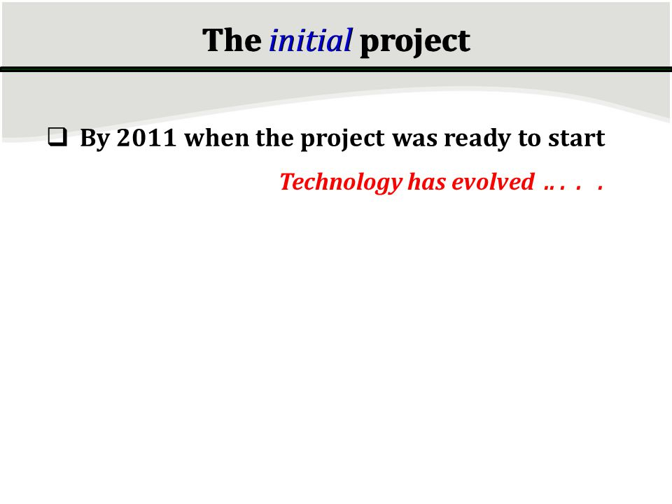 The initial project By 2011 when the project was ready to start