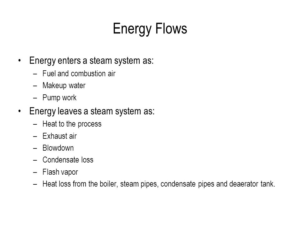 Energy Flows Energy enters a steam system as: