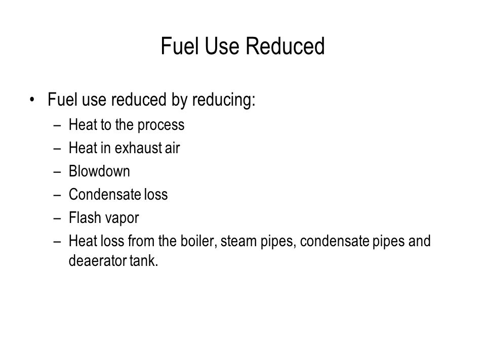 Fuel Use Reduced Fuel use reduced by reducing: Heat to the process
