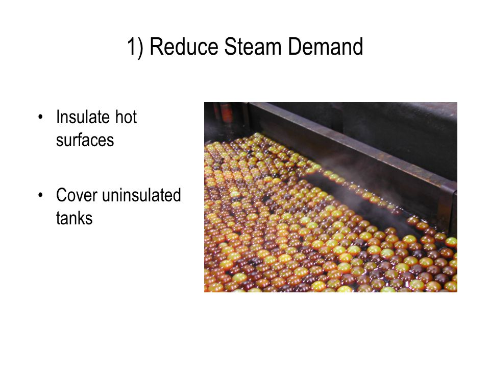 1) Reduce Steam Demand Insulate hot surfaces Cover uninsulated tanks