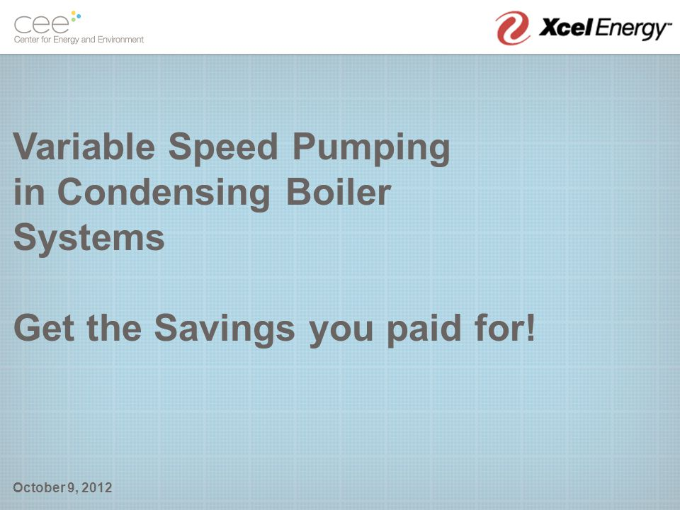 Variable Speed Pumping in Condensing Boiler Systems Get the Savings you paid for!