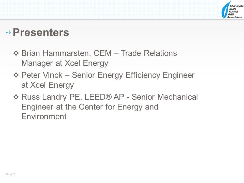 Presenters Brian Hammarsten, CEM – Trade Relations Manager at Xcel Energy. Peter Vinck – Senior Energy Efficiency Engineer at Xcel Energy.