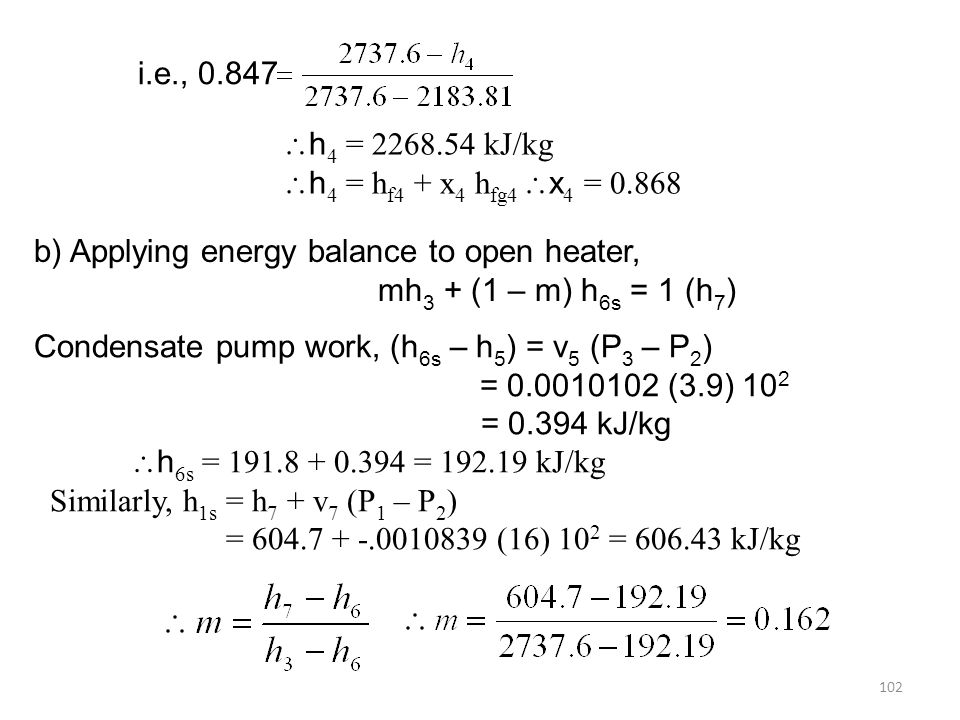i.e., 0.847 h4 = 2268.54 kJ/kg. h4 = hf4 + x4 hfg4 x4 = 0.868. b) Applying energy balance to open heater,