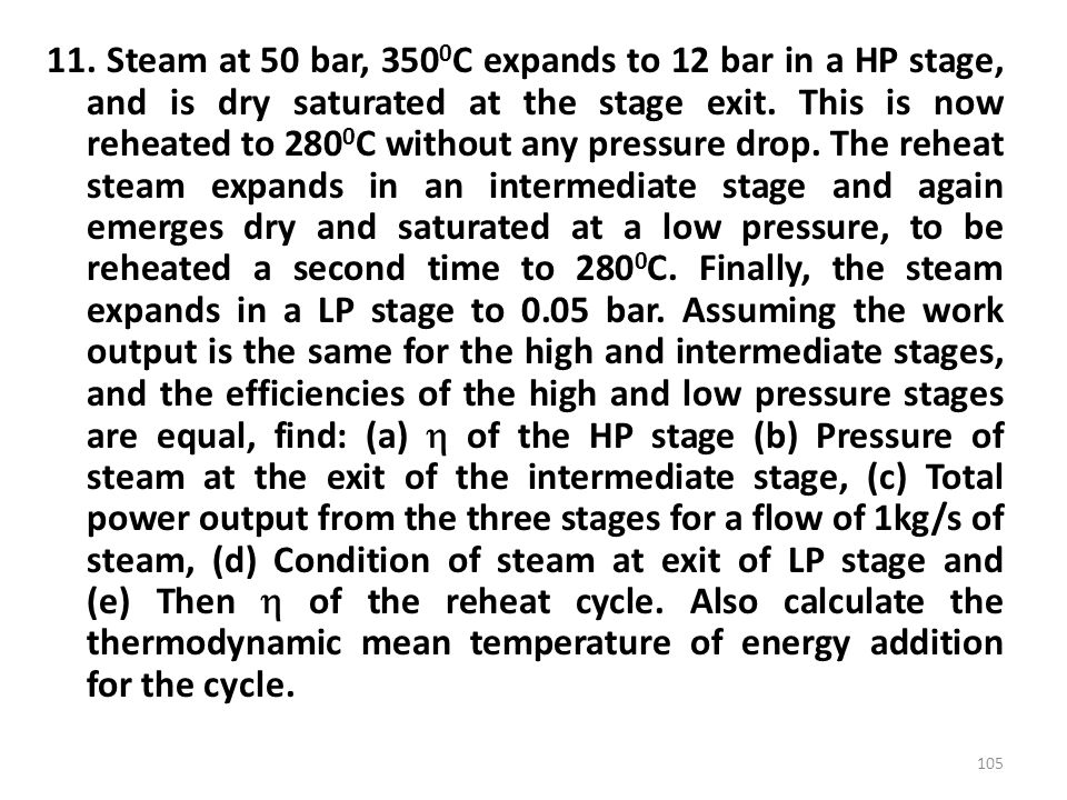 11. Steam at 50 bar, 3500C expands to 12 bar in a HP stage, and is dry saturated at the stage exit.