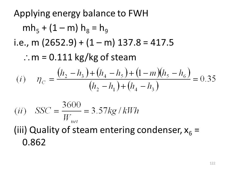 Applying energy balance to FWH mh5 + (1 – m) h8 = h9 i. e. , m (2652