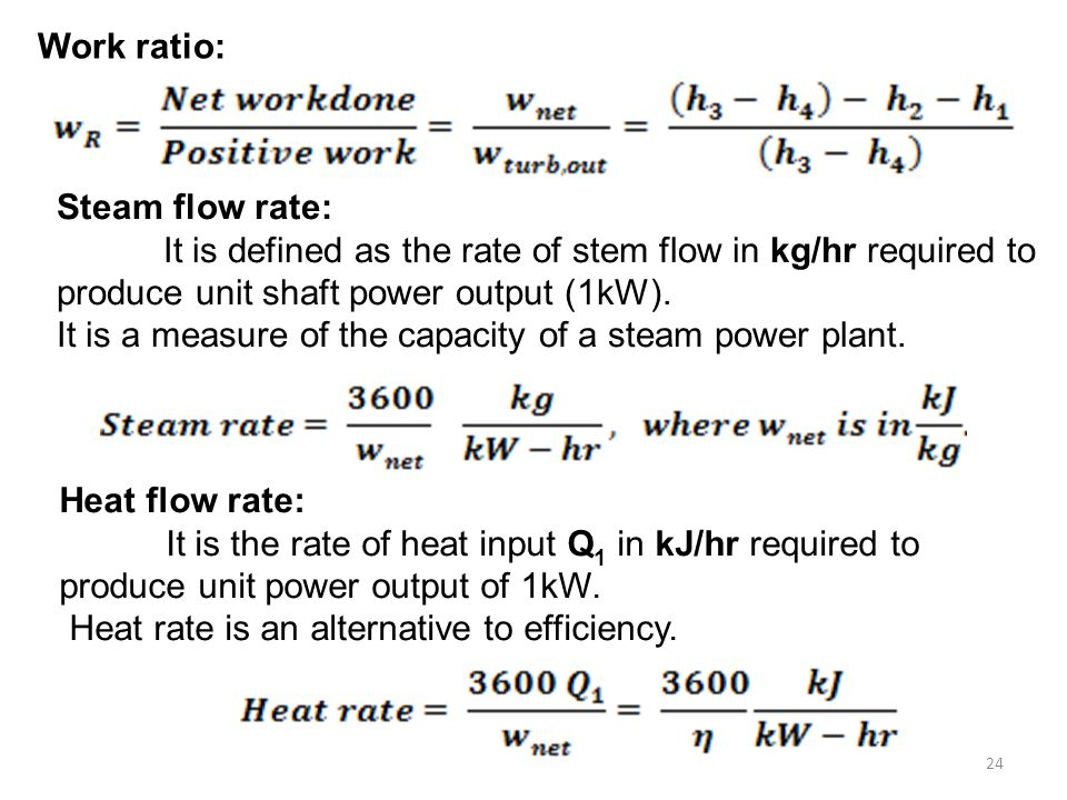 Work ratio: Steam flow rate: It is defined as the rate of stem flow in kg/hr required to. produce unit shaft power output (1kW).